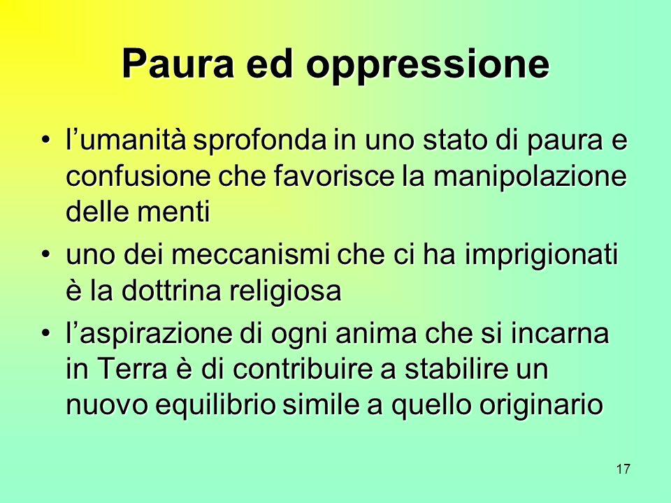 17 Paura ed oppressione lumanità sprofonda in uno stato di paura e confusione che favorisce la manipolazione delle mentilumanità sprofonda in uno stat