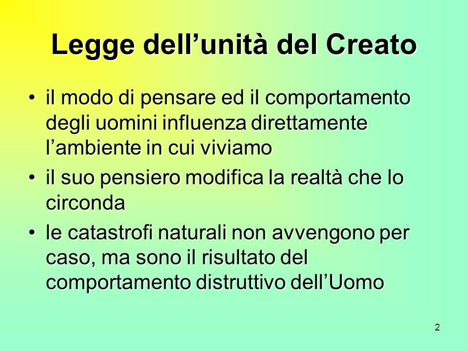 2 Legge dellunità del Creato il modo di pensare ed il comportamento degli uomini influenza direttamente lambiente in cui viviamoil modo di pensare ed