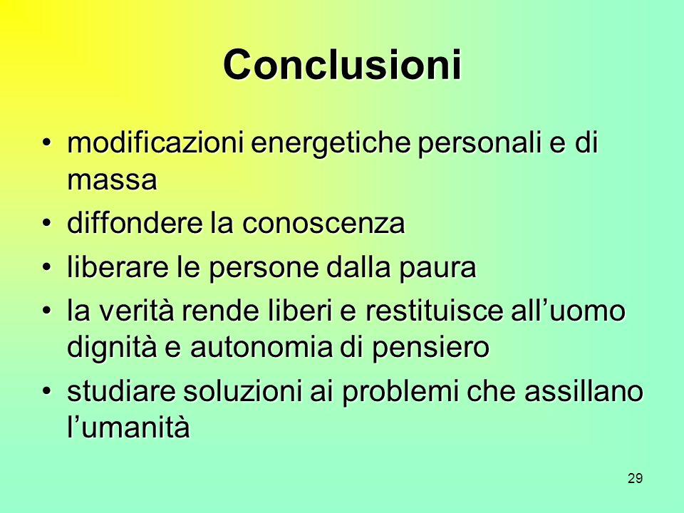 29 Conclusioni modificazioni energetiche personali e di massamodificazioni energetiche personali e di massa diffondere la conoscenzadiffondere la cono