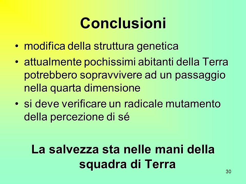 30 Conclusioni modifica della struttura geneticamodifica della struttura genetica attualmente pochissimi abitanti della Terra potrebbero sopravvivere