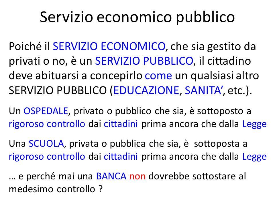 Poiché il SERVIZIO ECONOMICO, che sia gestito da privati o no, è un SERVIZIO PUBBLICO, il cittadino deve abituarsi a concepirlo come un qualsiasi altr