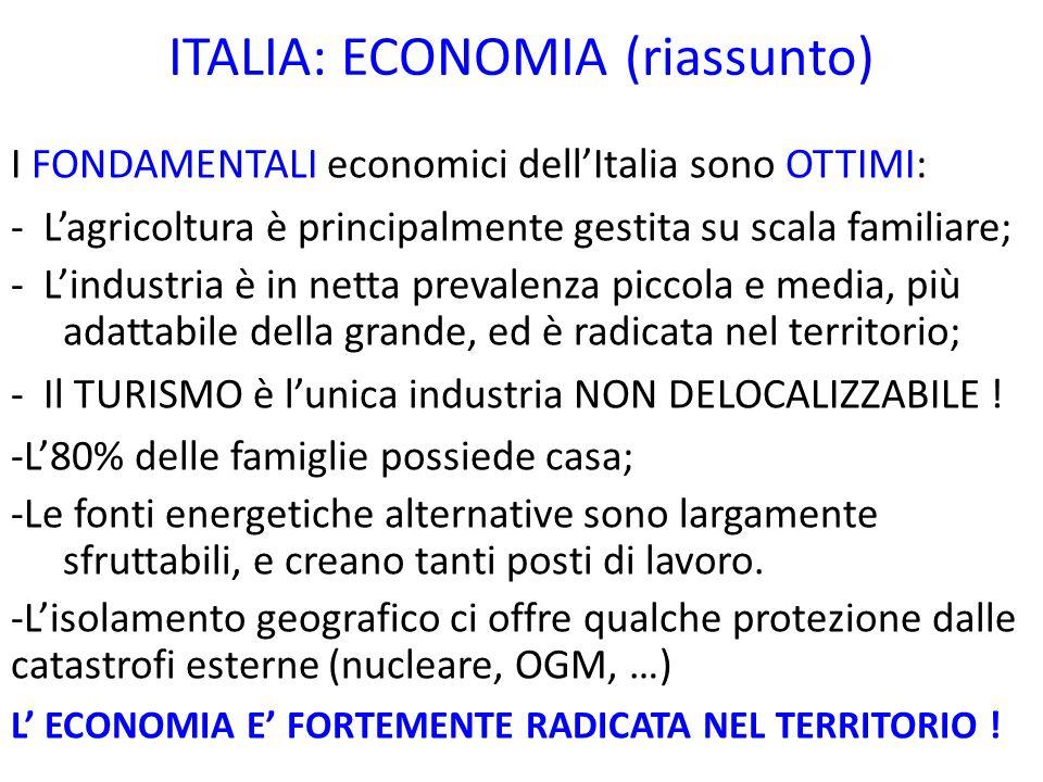 ITALIA: ECONOMIA (riassunto) I FONDAMENTALI economici dellItalia sono OTTIMI: - Lagricoltura è principalmente gestita su scala familiare; - Lindustria