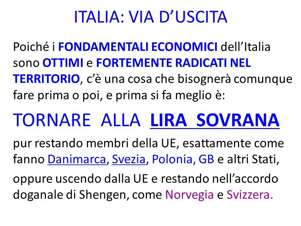 ITALIA: VIA DUSCITA Poiché i FONDAMENTALI ECONOMICI dellItalia sono OTTIMI e FORTEMENTE RADICATI NEL TERRITORIO, cè una cosa che bisognerà comunque fa