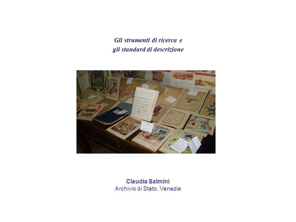 Gli strumenti di ricerca e gli standard di descrizione Claudia Salmini Archivio di Stato, Venezia