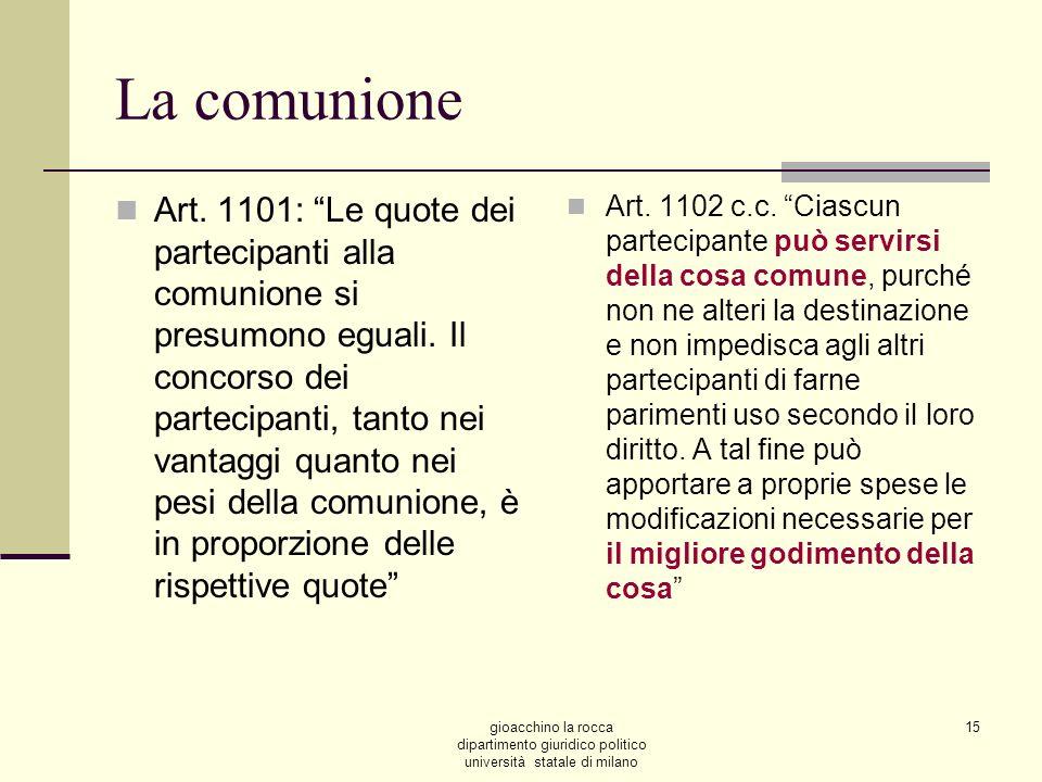 gioacchino la rocca dipartimento giuridico politico università statale di milano 15 La comunione Art. 1101: Le quote dei partecipanti alla comunione s