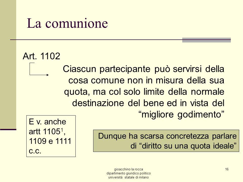 gioacchino la rocca dipartimento giuridico politico università statale di milano 16 La comunione Art. 1102 Ciascun partecipante può servirsi della cos