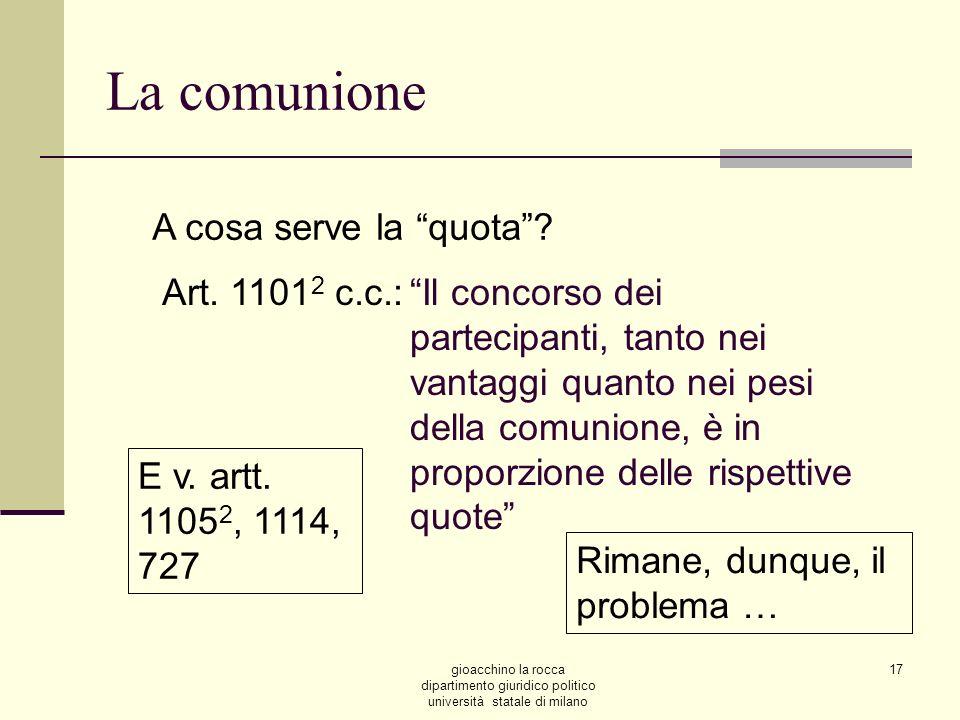 gioacchino la rocca dipartimento giuridico politico università statale di milano 17 La comunione A cosa serve la quota? Art. 1101 2 c.c.:Il concorso d
