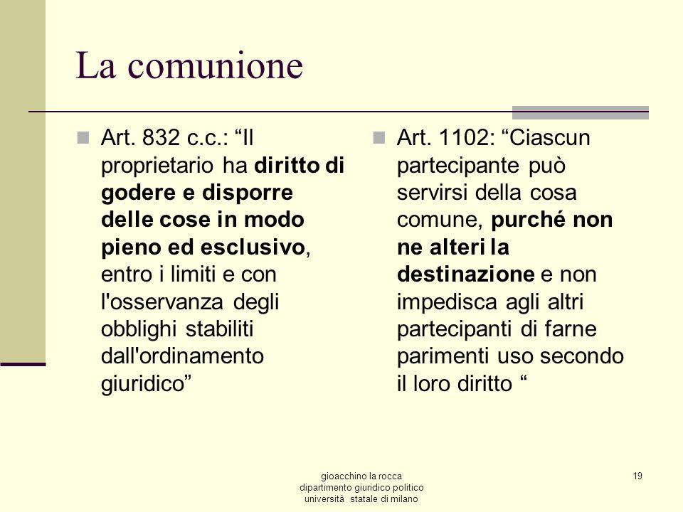 gioacchino la rocca dipartimento giuridico politico università statale di milano 19 La comunione Art. 832 c.c.: Il proprietario ha diritto di godere e