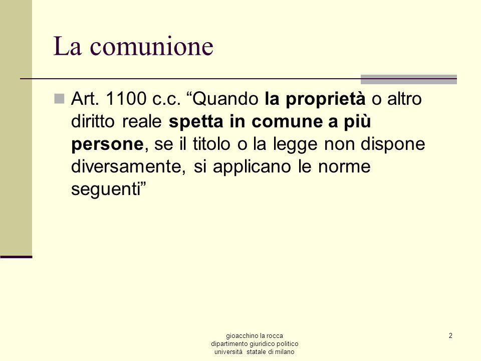 gioacchino la rocca dipartimento giuridico politico università statale di milano 2 La comunione Art. 1100 c.c. Quando la proprietà o altro diritto rea