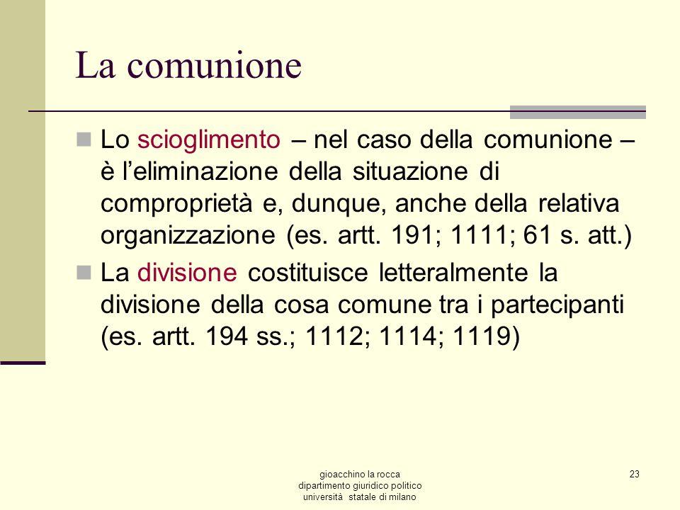 gioacchino la rocca dipartimento giuridico politico università statale di milano 23 La comunione Lo scioglimento – nel caso della comunione – è lelimi