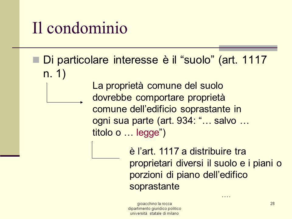 gioacchino la rocca dipartimento giuridico politico università statale di milano 28 Il condominio Di particolare interesse è il suolo (art. 1117 n. 1)