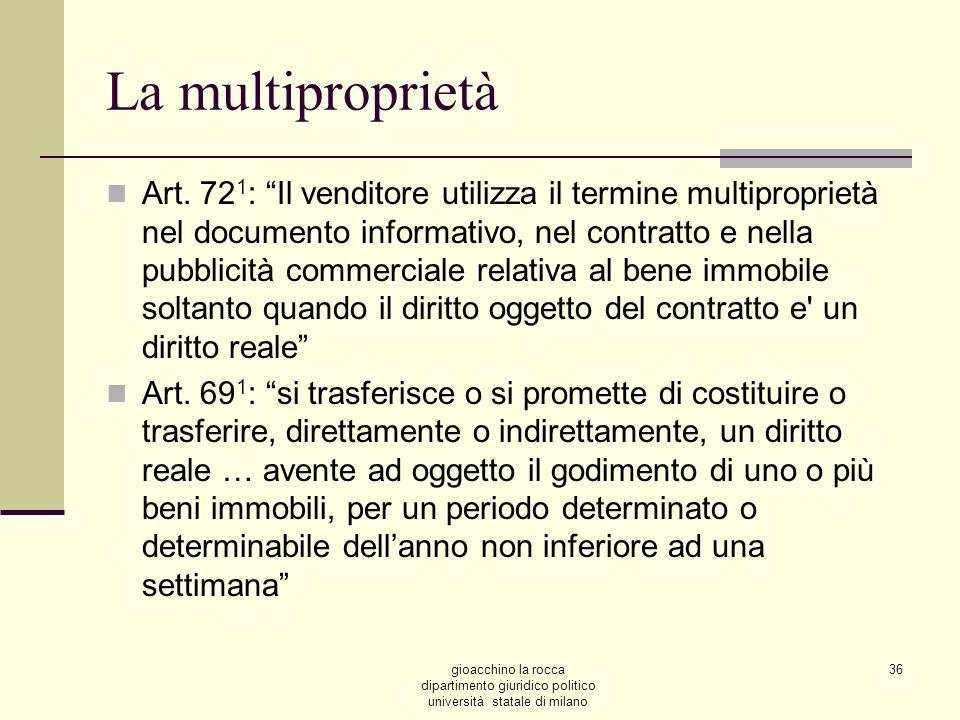 gioacchino la rocca dipartimento giuridico politico università statale di milano 36 La multiproprietà Art. 72 1 : Il venditore utilizza il termine mul