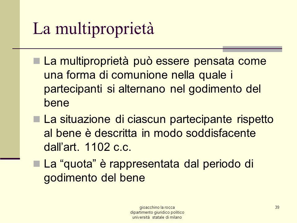 gioacchino la rocca dipartimento giuridico politico università statale di milano 39 La multiproprietà La multiproprietà può essere pensata come una fo