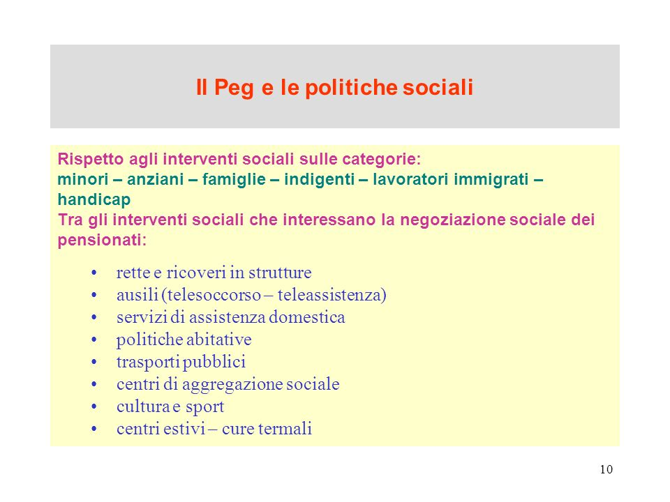 10 Il Peg e le politiche sociali Rispetto agli interventi sociali sulle categorie: minori – anziani – famiglie – indigenti – lavoratori immigrati – ha