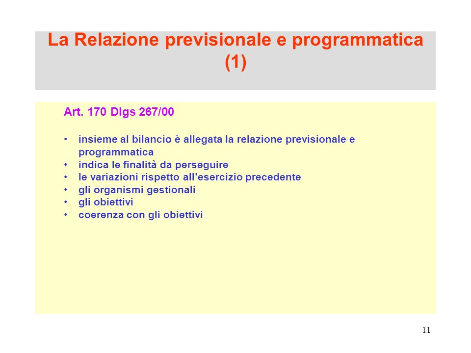 11 La Relazione previsionale e programmatica (1) Art. 170 Dlgs 267/00 insieme al bilancio è allegata la relazione previsionale e programmatica indica