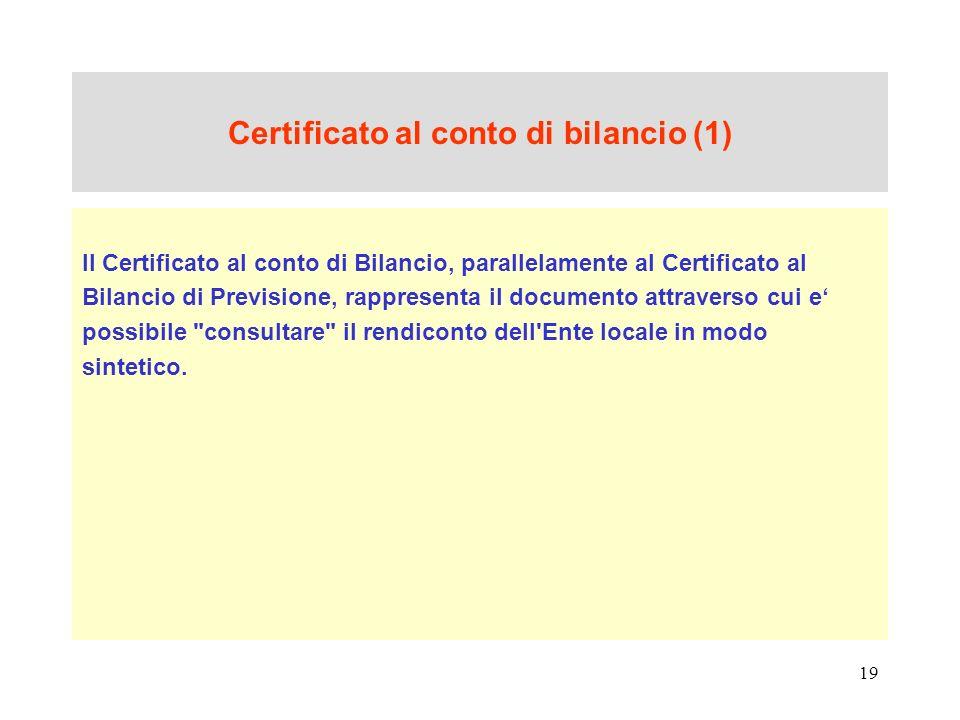 19 Certificato al conto di bilancio (1) Il Certificato al conto di Bilancio, parallelamente al Certificato al Bilancio di Previsione, rappresenta il d