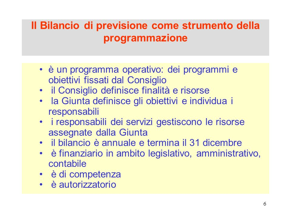 6 Il Bilancio di previsione come strumento della programmazione è un programma operativo: dei programmi e obiettivi fissati dal Consiglio il Consiglio