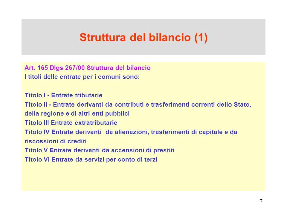 7 Struttura del bilancio (1) Art. 165 Dlgs 267/00 Struttura del bilancio I titoli delle entrate per i comuni sono: Titolo I - Entrate tributarie Titol