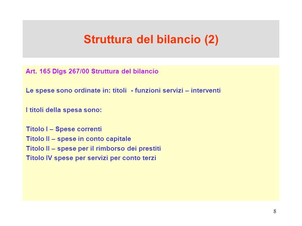 8 Struttura del bilancio (2) Art. 165 Dlgs 267/00 Struttura del bilancio Le spese sono ordinate in: titoli - funzioni servizi – interventi I titoli de