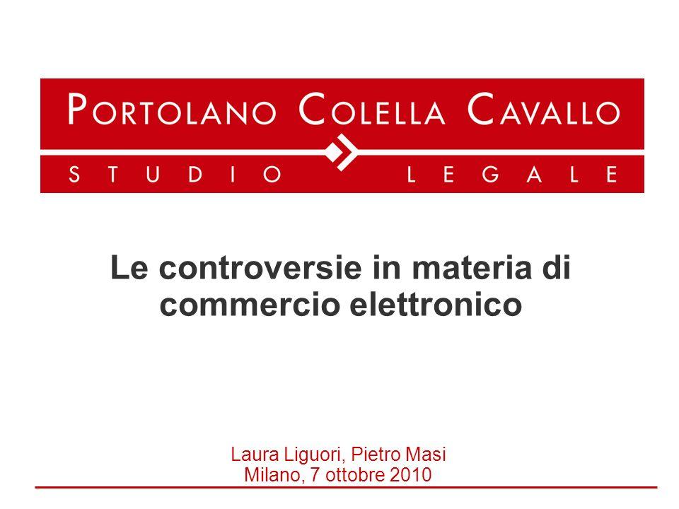Laura Liguori, Pietro Masi Milano, 7 ottobre 2010 Le controversie in materia di commercio elettronico