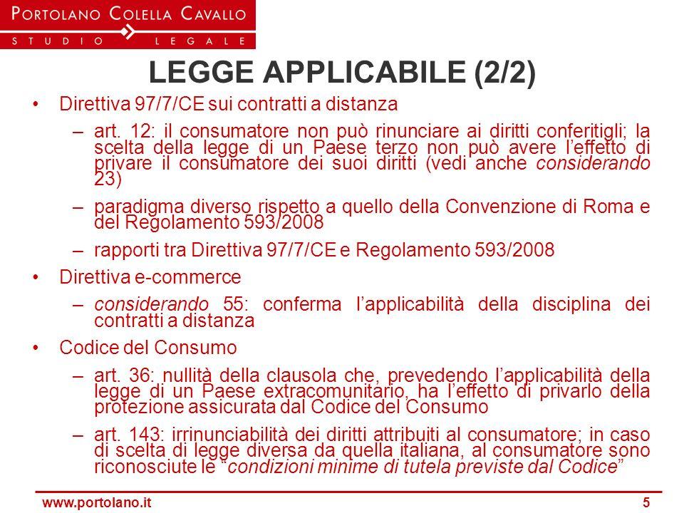 www.portolano.it 5 LEGGE APPLICABILE (2/2) Direttiva 97/7/CE sui contratti a distanza –art. 12: il consumatore non può rinunciare ai diritti conferiti