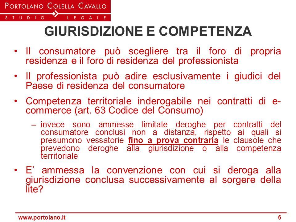 www.portolano.it 6 GIURISDIZIONE E COMPETENZA Il consumatore può scegliere tra il foro di propria residenza e il foro di residenza del professionista
