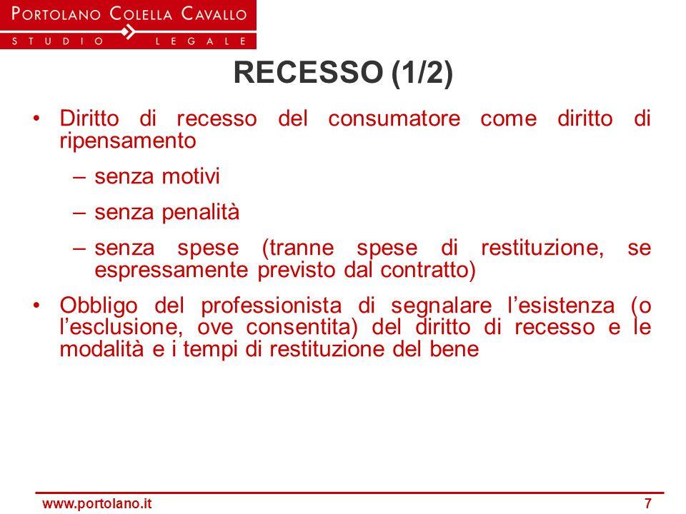www.portolano.it 7 RECESSO (1/2) Diritto di recesso del consumatore come diritto di ripensamento –senza motivi –senza penalità –senza spese (tranne sp