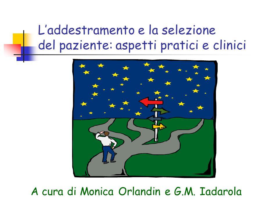 Laddestramento e la selezione del paziente: aspetti pratici e clinici A cura di Monica Orlandin e G.M. Iadarola