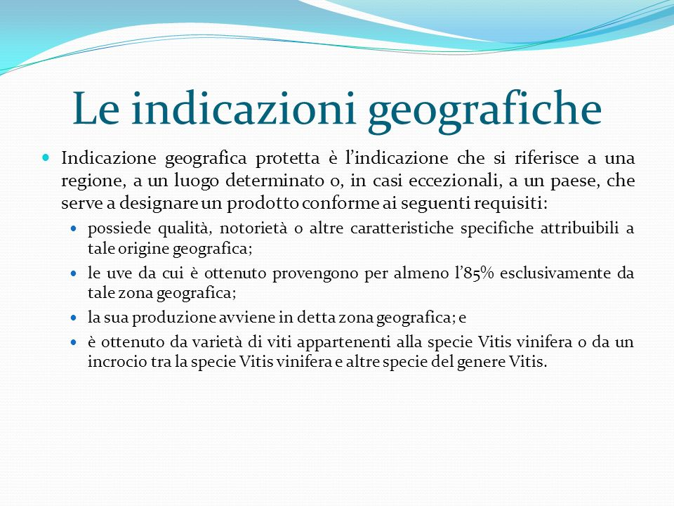 Le indicazioni geografiche Indicazione geografica protetta è lindicazione che si riferisce a una regione, a un luogo determinato o, in casi eccezional