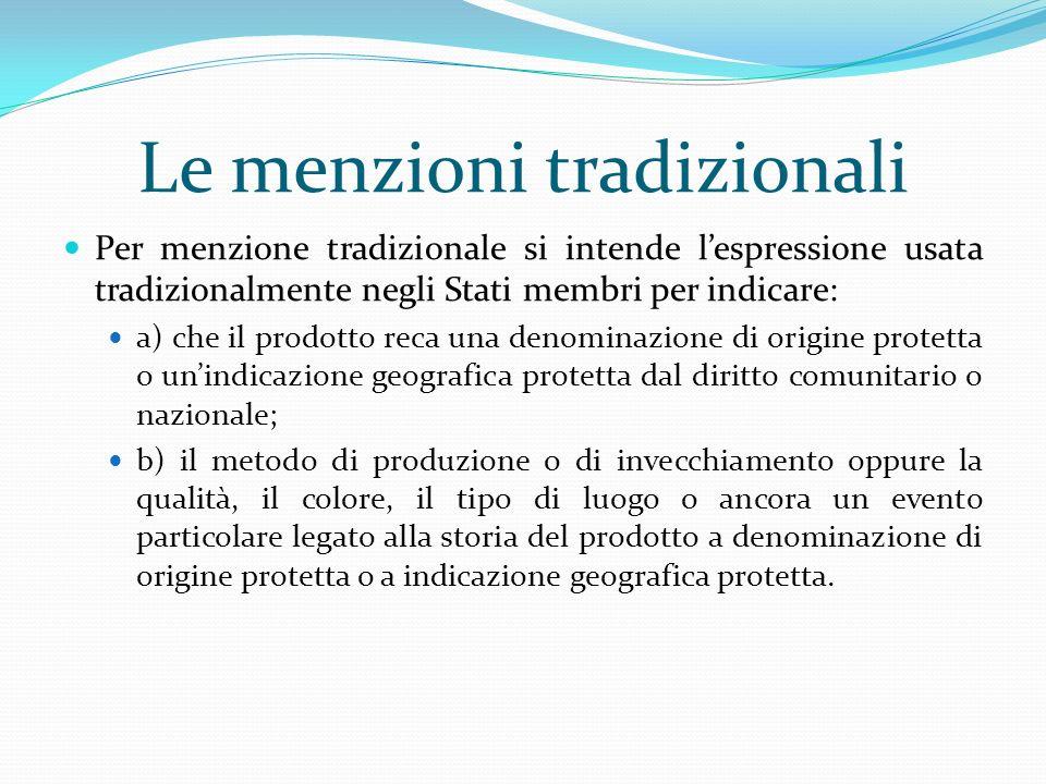 Le menzioni tradizionali Per menzione tradizionale si intende lespressione usata tradizionalmente negli Stati membri per indicare: a) che il prodotto