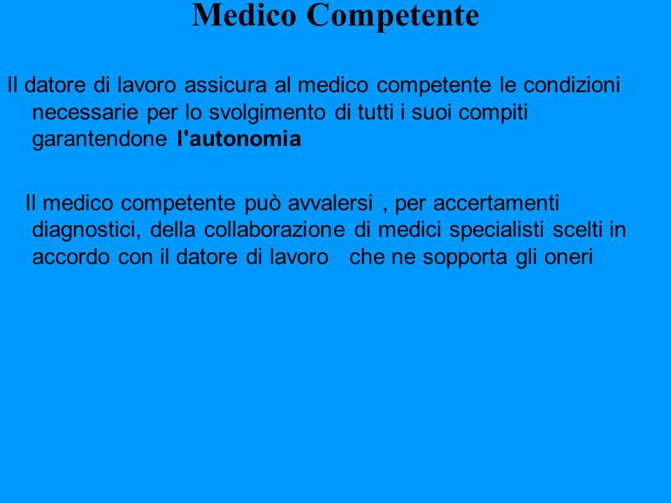 Medico Competente Il datore di lavoro assicura al medico competente le condizioni necessarie per lo svolgimento di tutti i suoi compiti garantendone l