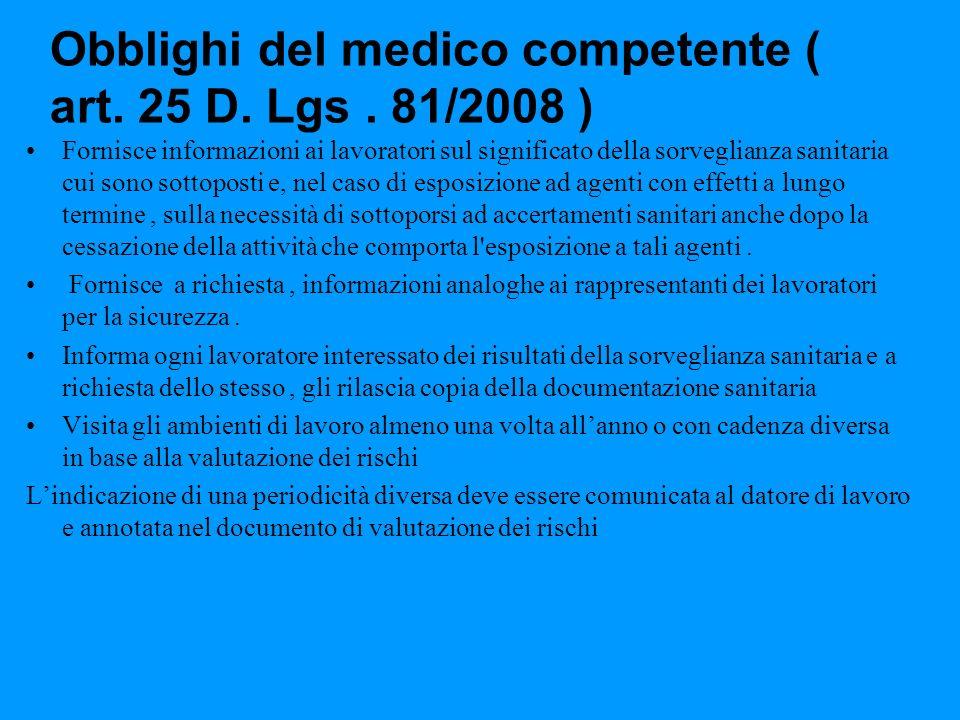 Obblighi del medico competente ( art. 25 D. Lgs. 81/2008 ) Fornisce informazioni ai lavoratori sul significato della sorveglianza sanitaria cui sono s
