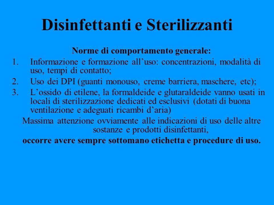 Disinfettanti e Sterilizzanti Norme di comportamento generale: 1.Informazione e formazione alluso: concentrazioni, modalità di uso, tempi di contatto;