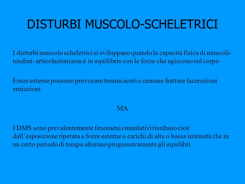 DISTURBI MUSCOLO-SCHELETRICI I disturbi muscolo scheletrici si sviluppano quando la capacità fisica di muscoli- tendini- articolazioni non è in equili