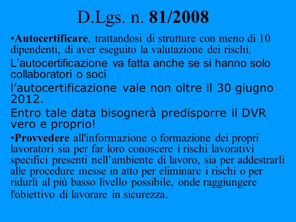 D.Lgs. n. 81/2008 Autocertificare, trattandosi di strutture con meno di 10 dipendenti, di aver eseguito la valutazione dei rischi. Lautocertificazione