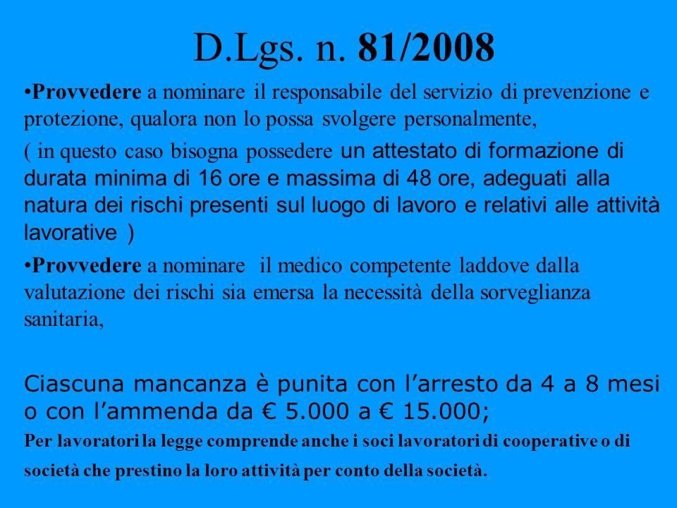 D.Lgs. n. 81/2008 Provvedere a nominare il responsabile del servizio di prevenzione e protezione, qualora non lo possa svolgere personalmente, ( in qu