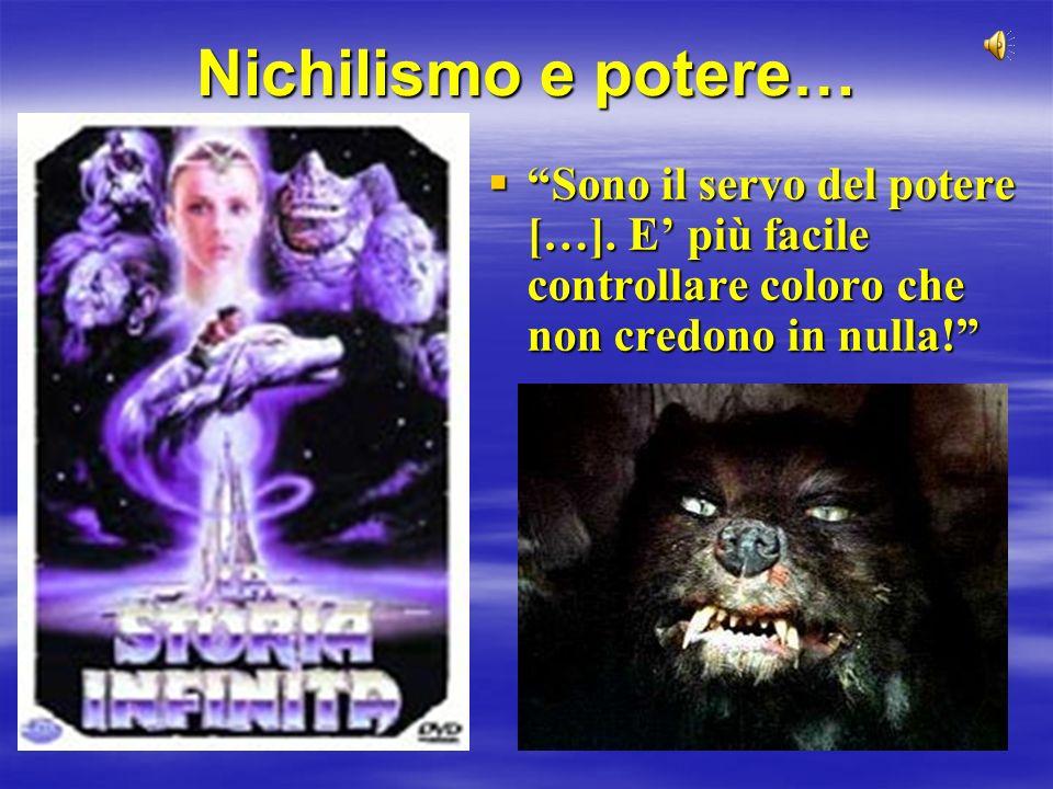 Nichilismo e potere… Sono il servo del potere […]. E più facile controllare coloro che non credono in nulla! Sono il servo del potere […]. E più facil