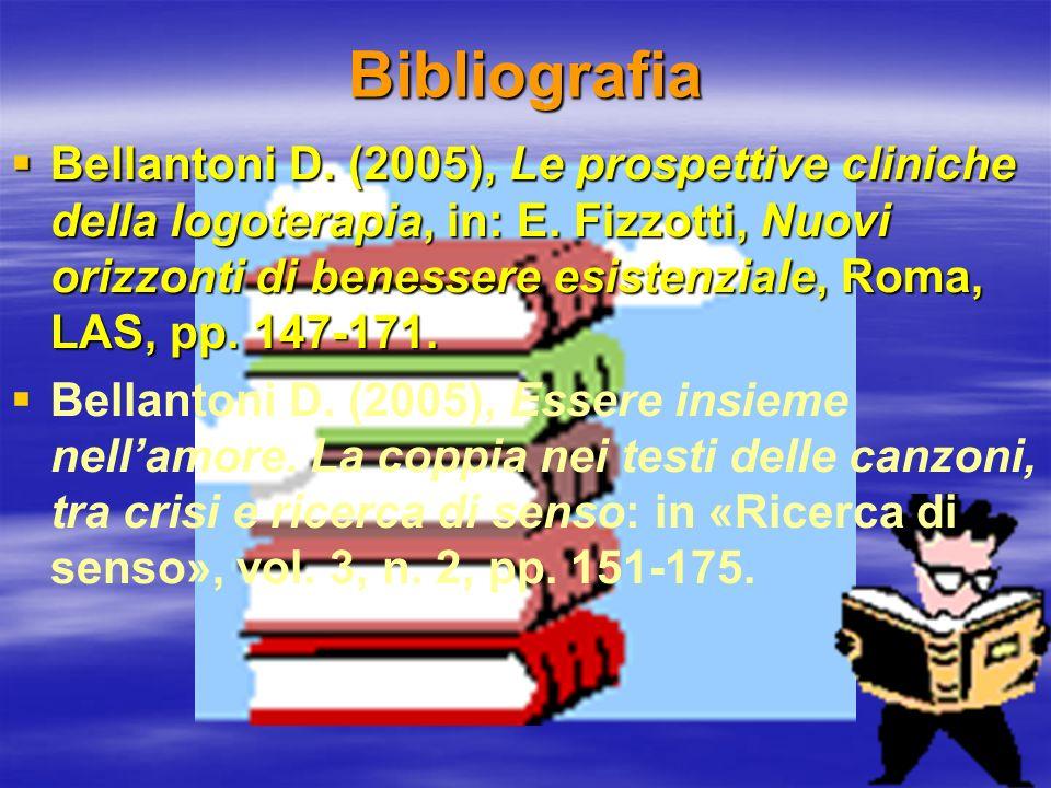 Bibliografia Bellantoni D. (2005), Le prospettive cliniche della logoterapia, in: E. Fizzotti, Nuovi orizzonti di benessere esistenziale, Roma, LAS, p