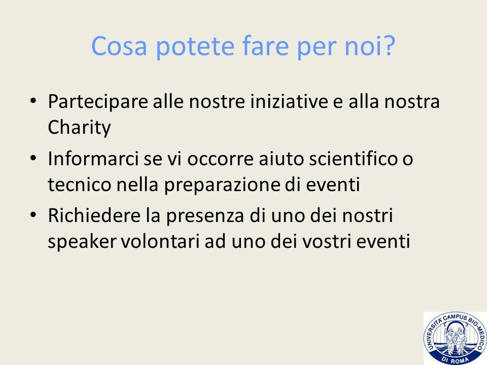 Cosa potete fare per noi? Partecipare alle nostre iniziative e alla nostra Charity Informarci se vi occorre aiuto scientifico o tecnico nella preparaz