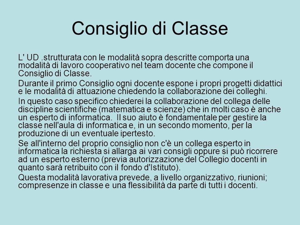 Consiglio di Classe L' UD.strutturata con le modalità sopra descritte comporta una modalità di lavoro cooperativo nel team docente che compone il Cons