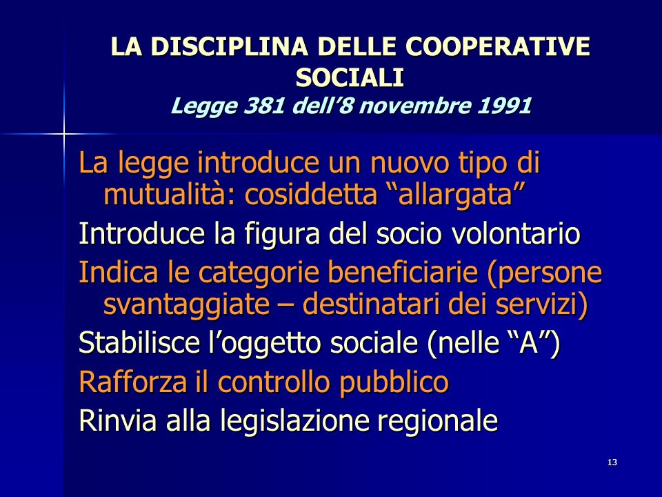 12 I POTERI NELLA COOPERATIVA AMMINISTRAZIONE: Spettano allorgano di amministrazione/gestione CONTROLLO: Spettano ai soci con diversa intensità second