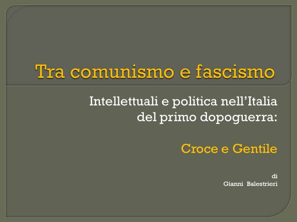 Intellettuali e politica nellItalia del primo dopoguerra: Croce e Gentile di Gianni Balestrieri