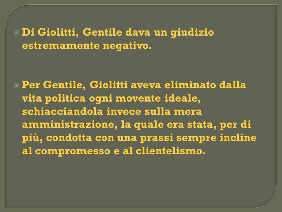 Di Giolitti, Gentile dava un giudizio estremamente negativo. Per Gentile, Giolitti aveva eliminato dalla vita politica ogni movente ideale, schiaccian