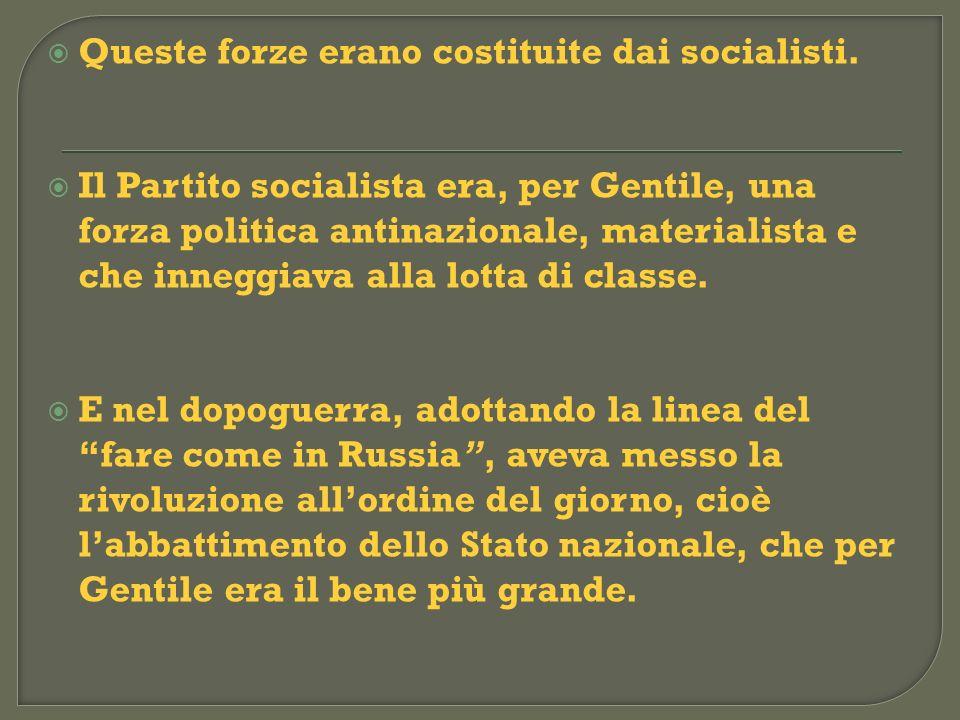 Queste forze erano costituite dai socialisti. Il Partito socialista era, per Gentile, una forza politica antinazionale, materialista e che inneggiava