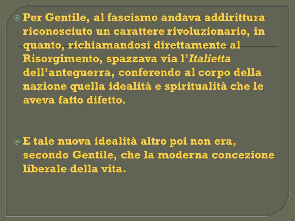 Per Gentile, al fascismo andava addirittura riconosciuto un carattere rivoluzionario, in quanto, richiamandosi direttamente al Risorgimento, spazzava
