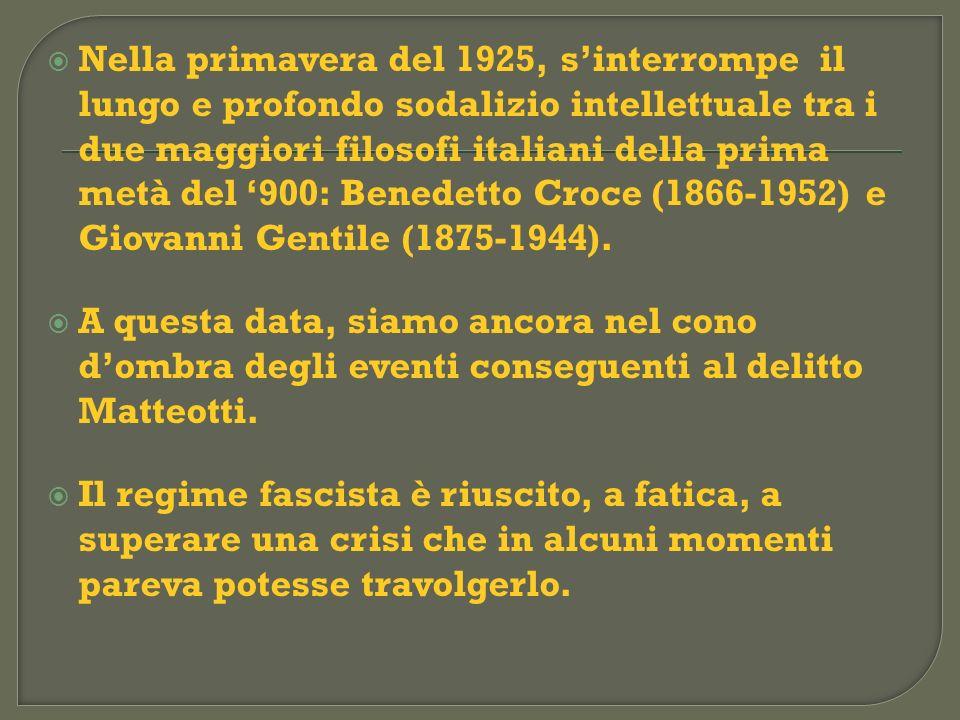 Nella primavera del 1925, sinterrompe il lungo e profondo sodalizio intellettuale tra i due maggiori filosofi italiani della prima metà del 900: Bened