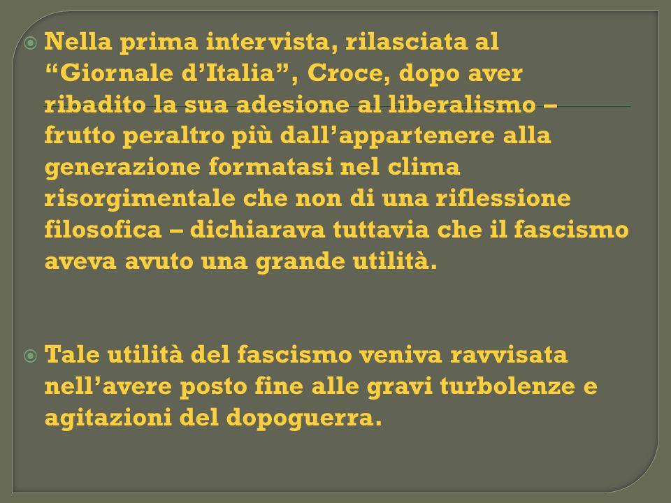 Nella prima intervista, rilasciata al Giornale dItalia, Croce, dopo aver ribadito la sua adesione al liberalismo – frutto peraltro più dallappartenere