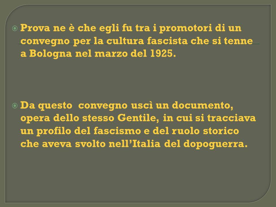 Prova ne è che egli fu tra i promotori di un convegno per la cultura fascista che si tenne a Bologna nel marzo del 1925. Da questo convegno uscì un do