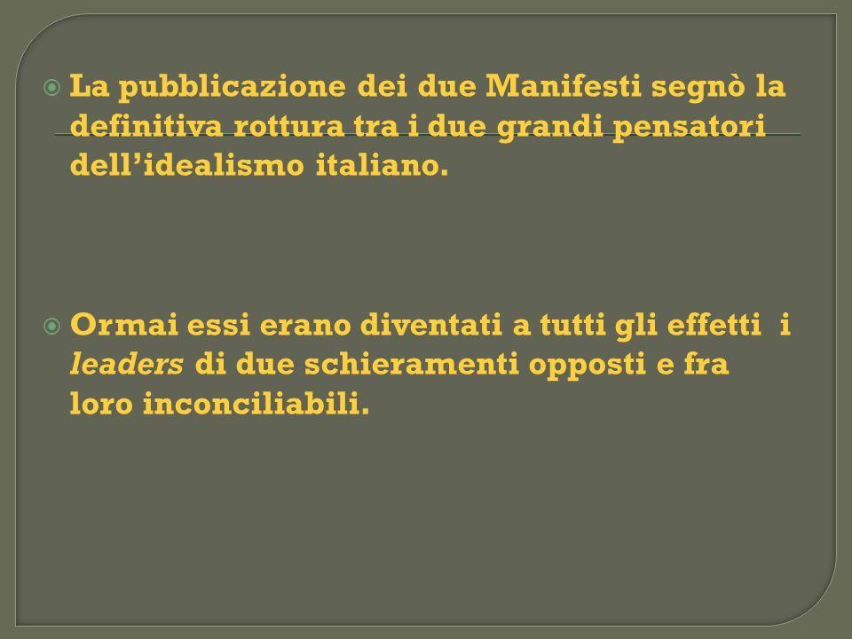 La pubblicazione dei due Manifesti segnò la definitiva rottura tra i due grandi pensatori dellidealismo italiano. Ormai essi erano diventati a tutti g