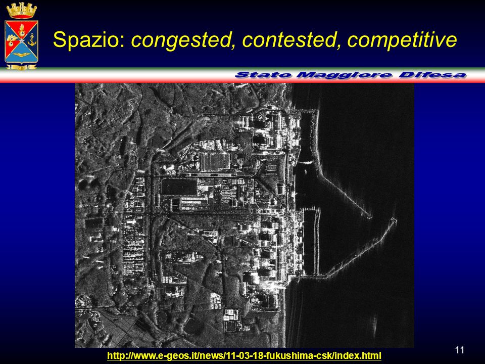 11 Spazio: congested, contested, competitive http://www.e-geos.it/news/11-03-18-fukushima-csk/index.html